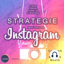 Strategie Instagram - 1.000 treue Fans in 4 Wochen: Echte Follower für sich gewinnen (ungekürzt)
