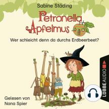 Wer schleicht denn da durchs Erdbeerbeet - Petronella Apfelmus, Teil 2 (Ungekürzt)