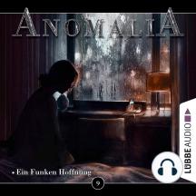 Anomalia - Das Hörspiel, Folge 9: Ein Funken Hoffnung
