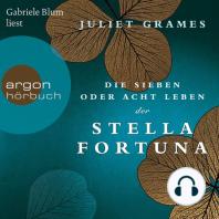 Die sieben oder acht Leben der Stella Fortuna (Ungekürzte Lesung)