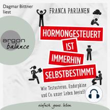 Hormongesteuert ist immerhin selbstbestimmt - Wie Testosteron, Endorphine und Co. unser Leben beeinflussen (Ungekürzte Lesung)