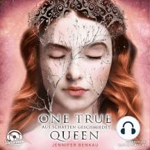 Aus Schatten geschmiedet - One True Queen, Band 2 (ungekürzt)