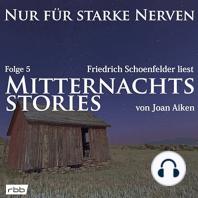 Mitternachtsstories von Joan Aiken - Nur für starke Nerven, Folge 5 (ungekürzt)