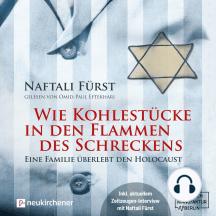 Wie Kohlestücke in den Flammen des Schreckens - Eine Familie überlebt den Holocaust (ungekürzt)