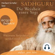 Die Weisheit eines Yogi - Wie innere Veränderung wirklich möglich ist (Ungekürzte Lesung)