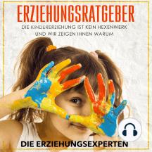 Erziehungsratgeber: Die Kindererziehung ist kein Hexenwerk und wir zeigen Ihnen warum