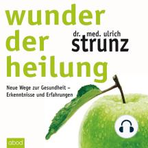 Wunder der Heilung: Neue Wege zur Gesundheit - Erkenntnisse und Erfahrungen