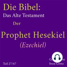 Die Bibel – Das Alte Testament: Der Prophet Hesekiel (Ezechiel)