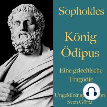 Sophokles: König Ödipus: Eine griechische Tragödie. Ungekürzt gelesen.