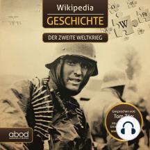Wikipedia Geschichte - Der zweite Weltkrieg: Kompaktes Wissen zum Anhören