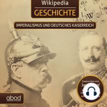 Wikipedia Geschichte - Imperialismus und das Deutsche Kaiserreich: Kompaktes Wissen zum Anhören
