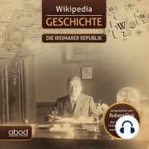 Wikipedia Geschichte - Die Weimarer Republik: Kompaktes Wissen zum Anhören