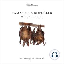 Kamasutra kopfüber: Handbuch für animalischen Sex