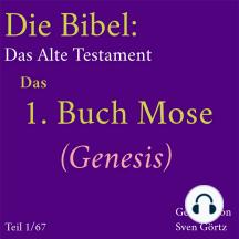 Die Bibel – Das Alte Testament: Das 1. Buch Mose (Genesis)