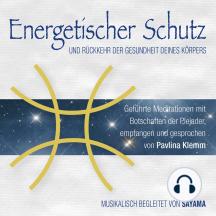 Energetischer Schutz und Rückkehr der Gesundheit deines Körpers: Geführte Meditationen mit Botschaften der Plejader (inkl. Heilsymbol)
