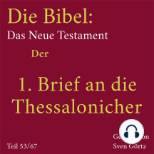 Die Bibel – Das Neue Testament: Der 1. Brief an die Thessalonicher