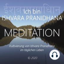 Ich bin Ishvara Pranidhana: Kultivierung von Ishvara Pranidhana im täglichen Leben
