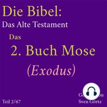 Die Bibel – Das Alte Testament: Das 2. Buch Mose (Exodus)