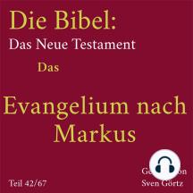 Die Bibel – Das Neue Testament: Das Evangelium nach Markus