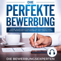 Die perfekte Bewerbung: Lerne alles wichtige rund um das anfertigen eines perfekten Anschreibens und Lebenslaufs