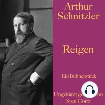 Arthur Schnitzler: Reigen: Ein Bühnenstück. Ungekürzt gelesen