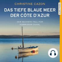 Das tiefe blaue Meer der Côte d'Azur: Der sechste Fall für Kommissar Duval