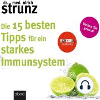 Die 15 besten Tipps für ein starkes Immunsystem: Bleiben Sie gesund!