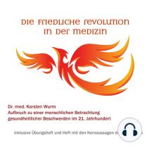 Die friedliche Revolution in der Medizin: Aufbruch zu einer menschlichen Betrachtung gesundheitlicher Beschwerden im 21. Jahrhundert. Inklusive Übungsheft und Heft mit den Kernaussagen des Hörbuches.