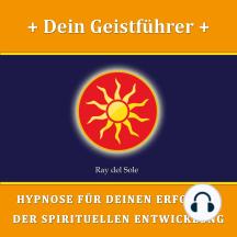 Dein Geistführer: Hypnose für Deinen Erfolg in der Spirituellen Entwicklung