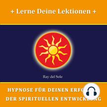 Lerne Deine Lektionen: Hypnose für Deinen Erfolg in der Spirituellen Entwicklung
