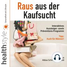 Raus aus der Kaufsucht: Interaktives Aussteiger- sowie Präventions-Programm -Tipp: Auch für Männer!