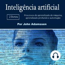 Inteligência artificial: Processos de aprendizado de máquina, aprendizado profundo e automação