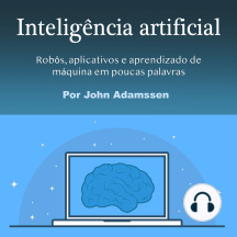 Inteligência artificial: Robôs, aplicativos e aprendizado de máquina em poucas palavras