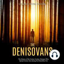 Denisovans, The: The History of the Extinct Archaic Humans Who Spread Across Asia during the Paleolithic Era