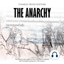 Anarchy, The: The History and Legacy of the Civil War in England and Normandy during the 12th Century