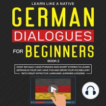 German Dialogues for Beginners Book 2: Over 100 Daily Used Phrases and Short Stories to Learn German in Your Car. Have Fun and Grow Your Vocabulary with Crazy Effective Language Learning Lessons