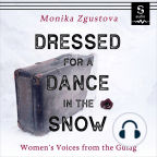 Audiobook, Dressed for a Dance in the Snow: Women's Voices from the Gulag - Listen to audiobook for free with a free trial.