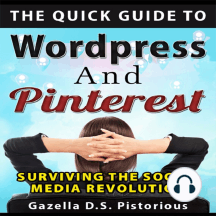 Quick Guide to WordPress and Pinterest, The: Surviving the Social Media Revolution