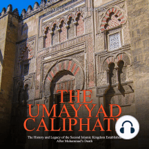 Umayyad Caliphate, The: The History and Legacy of the Second Islamic Kingdom Established After Muhammad's Death