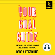 Your Goal Guide: A Roadmap for Setting, Planning and Achieving Your Goals