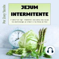 Jejum intermitente: A dieta que não é realmente uma dieta, mas ajuda na desintoxicação do cérebro e na perda de peso