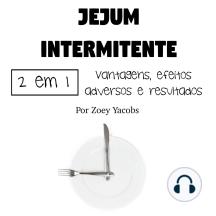Jejum intermitente: Vantagens, efeitos adversos e resultados