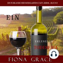 Ein erlesener Todesfall (Ein Toskanischer Weingarten Cozy-Krimi – Buch 2)