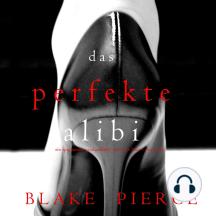 Das Perfekte Alibi (Ein spannender Psychothriller mit Jessie Hunt – Band Acht)