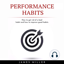 PERFORMANCE HABITS: HOW TO GET RID OF A BAD HABIT AND HOW TO IMPROVE GOOD HABITS