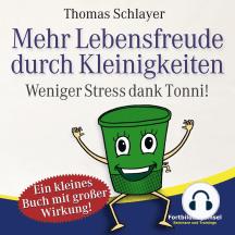 Mehr Lebensfreude durch Kleinigkeiten: Weniger Stress dank Tonni!
