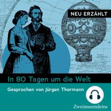 In 80 Tagen um die Welt – neu erzählt: Gesprochen von Jürgen Thormann