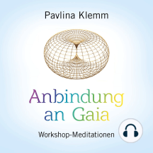 ANBINDUNG AN GAIA: Workshop-Meditationen