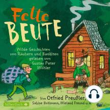 Fette Beute: Wilde Geschichten von Räubern und Banditen