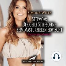 Stepmom: Der geile Stiefsohn – beim Masturbieren erwischt / Erotik Audio Story / Erotisches Hörbuch: Setzt sie nicht nur ihre Hände ein ...